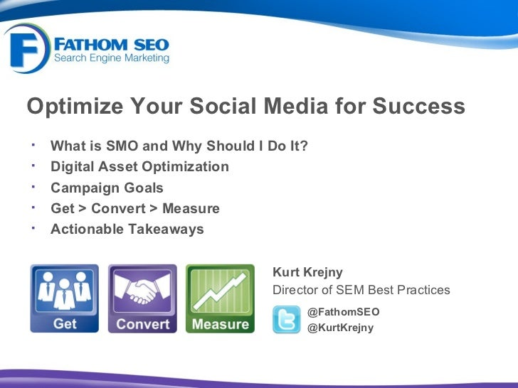 Optimize Your Social Media for Success <ul><li>Kurt Krejny </li></ul><ul><li>Director of SEM Best Practices </li></ul>@Fat...