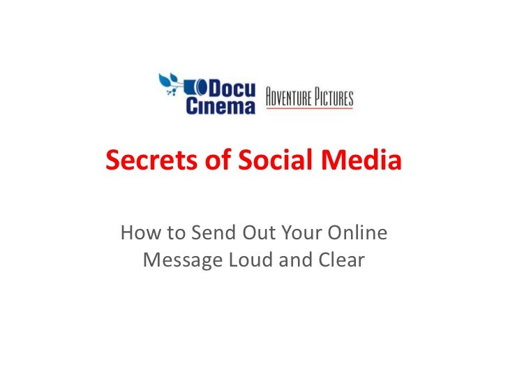 Secrets of Social Media<br />How to Send Out Your Online Message Loud and Clear<br />