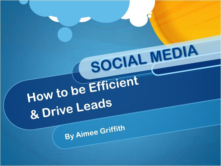 Social Media: How to be efficient & generate leads