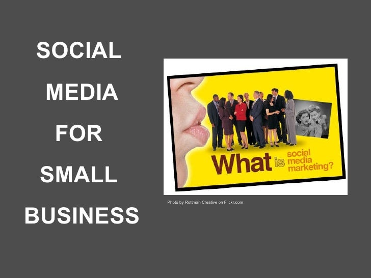 SOCIAL  MEDIA FOR  SMALL  BUSINESS Photo by Rottman Creative on Flickr.com