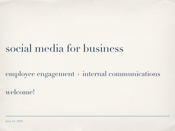 social media for business  employee engagement + internal communications  welcome!   June 18, 2009