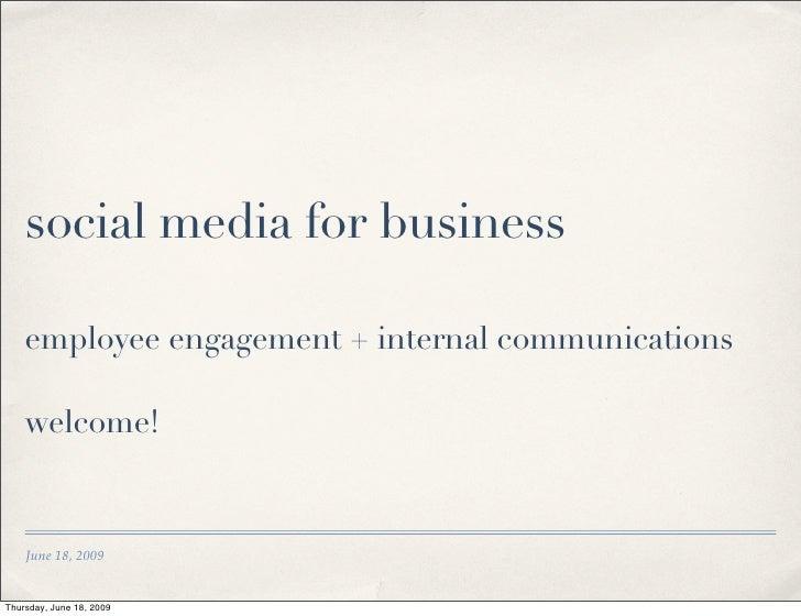 social media for business      employee engagement + internal communications      welcome!       June 18, 2009   Thursday,...