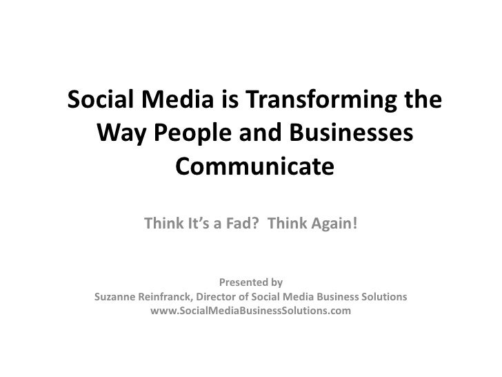 Social Media is Transforming the   Way People and Businesses          Communicate            Think It's a Fad? Think Again...