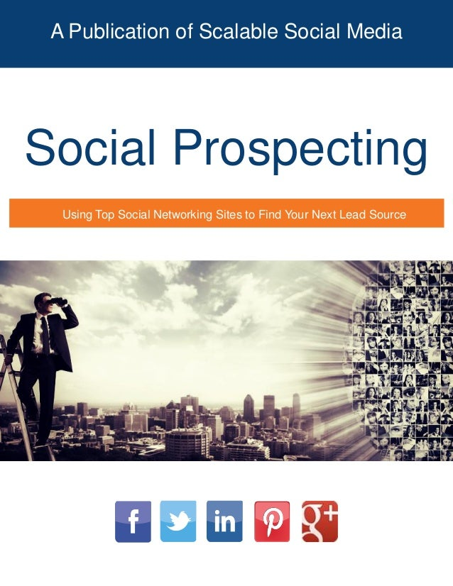A Publication of Scalable Social Media Social Prospecting Using Top Social Networking Sites to Find Your Next Lead Source