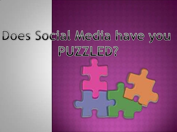 Does Social Media have you <br />PUZZLED?<br />
