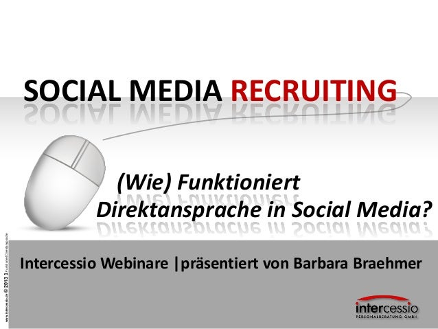 www.intercessio.de©20131FunktioniertDirektanspracheSOCIAL MEDIA RECRUITINGDirektansprache in Social Media?Intercessio Webi...