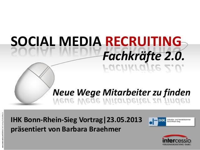 www.intercessio.de©20131ÍHKVortragFachkräfte2.0SOCIAL MEDIA RECRUITINGNeue Wege Mitarbeiter zu findenFachkräfte 2.0.IHK Bo...