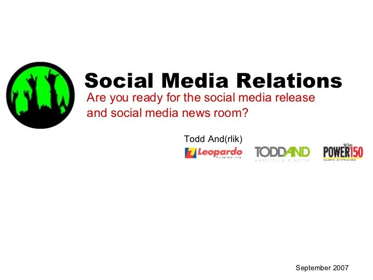September 2007 Social Media Relations Todd And(rlik) Are you ready for the social media release and social media news room?