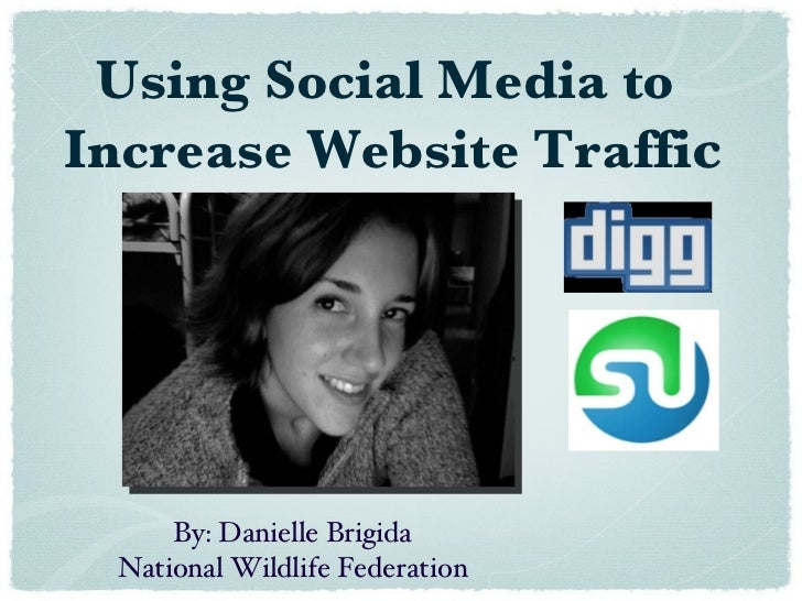 Using Social Media to  Increase Website Traffi c By: Danielle Brigida National Wildlife Federation