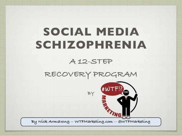 SOCIAL MEDIA SCHIZOPHRENIA         A 12-STEP     RECOVERY PROGRAM                         BYBy Nick Armstrong -- WTFMarket...