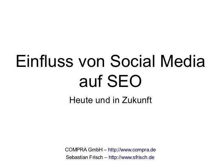 Einfluss von Social Media         auf SEO       Heute und in Zukunft      COMPRA GmbH – http://www.compra.de      Sebastia...