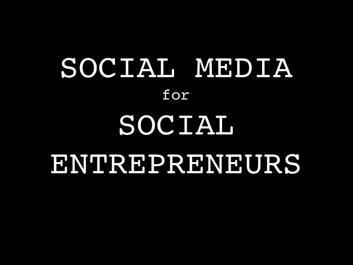 SOCIAL MEDIA!     for!   SOCIAL !ENTREPRENEURS!