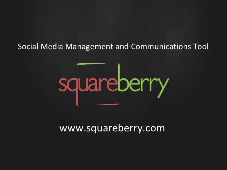 Social Media Management and Communications Tool www.squareberry.com