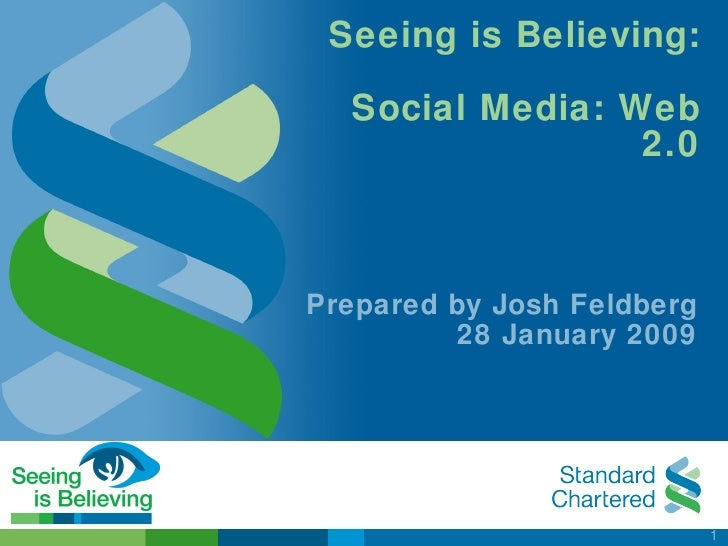 Seeing is Believing:    Social Media: Web                  2.0    Prepared by Josh Feldberg          28 January 2009      ...
