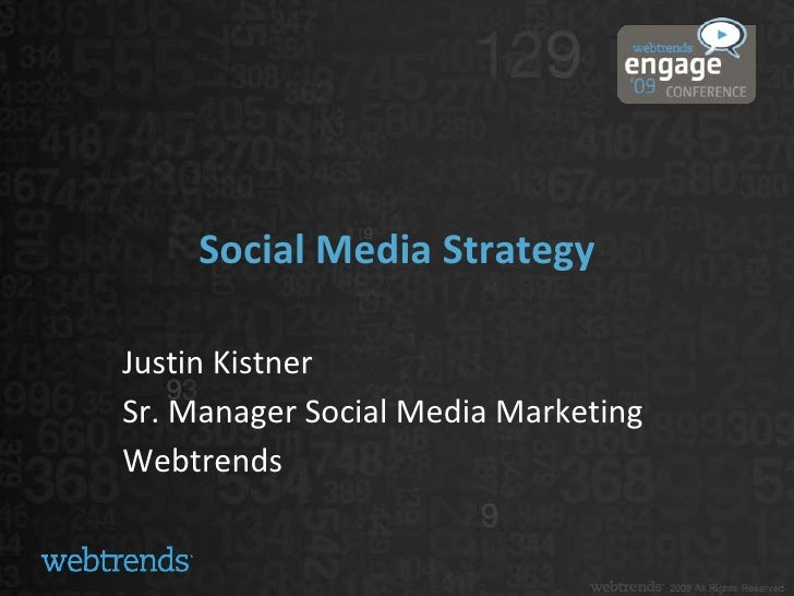 Social Media Strategy<br />Justin Kistner<br />Sr. Manager Social Media Marketing<br />Webtrends<br />