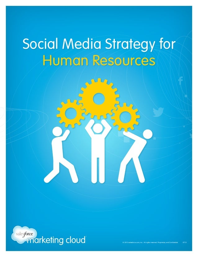 Social Media Strategy for Human Resources  © 2013 salesforce.com, inc. All rights reserved. Proprietary and Confidential...
