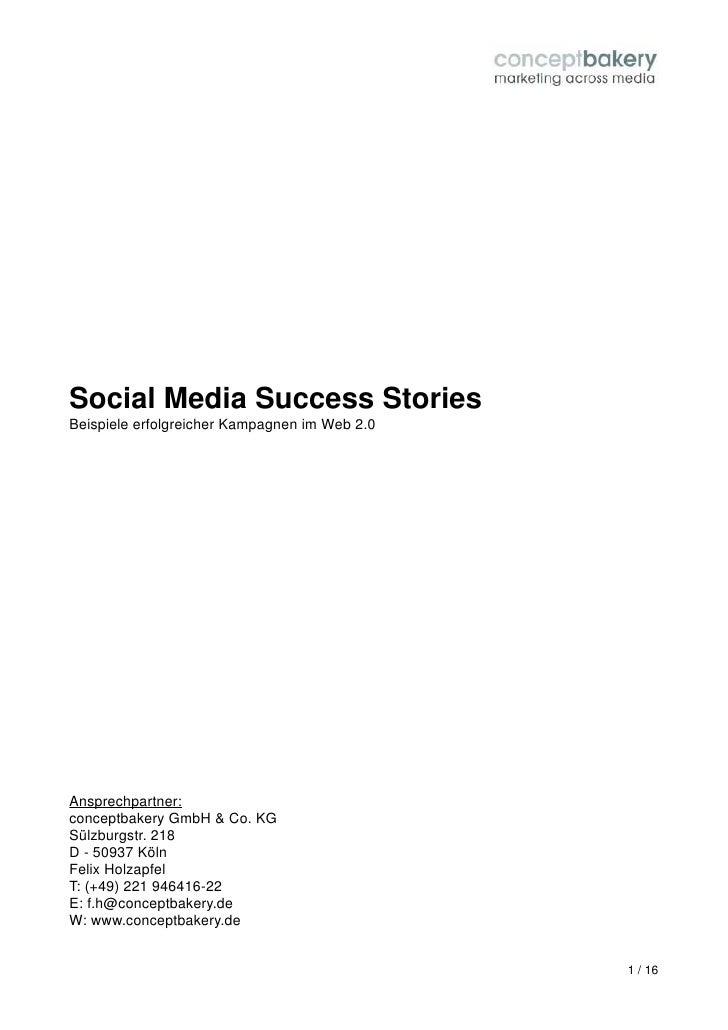 Social Media Success Stories Beispiele erfolgreicher Kampagnen im Web 2.0     Ansprechpartner: conceptbakery GmbH & Co. KG...