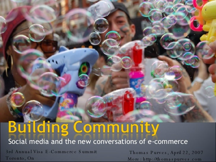 Social media and the new conversations of e-commerce Thomas Purves, April 22, 2007 More: http://thomaspurves.com  3rd Annu...