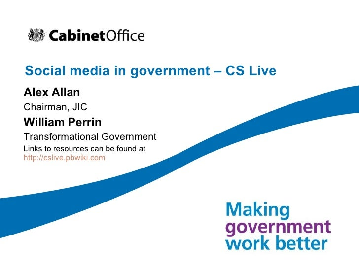 Social media in government – CS Live Alex Allan Chairman, JIC William Perrin Transformational Government Links to resource...