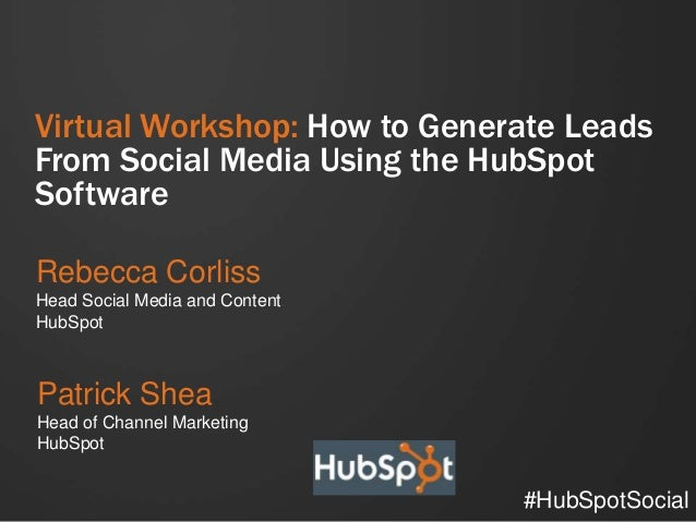 Virtual Workshop: How to Generate LeadsFrom Social Media Using the HubSpotSoftwareRebecca CorlissHead Social Media and Con...
