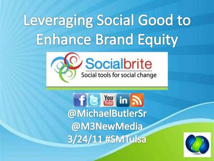 Leveraging Social Good to <br />Enhance Brand Equity<br />@MichaelButlerSr<br />@M3NewMedia<br />3/24/11 #SMTulsa<br />