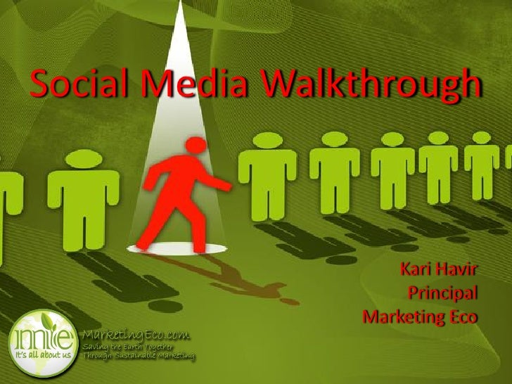 Social Media Walkthrough                         Kari Havir                       Principal                  Marketing Eco