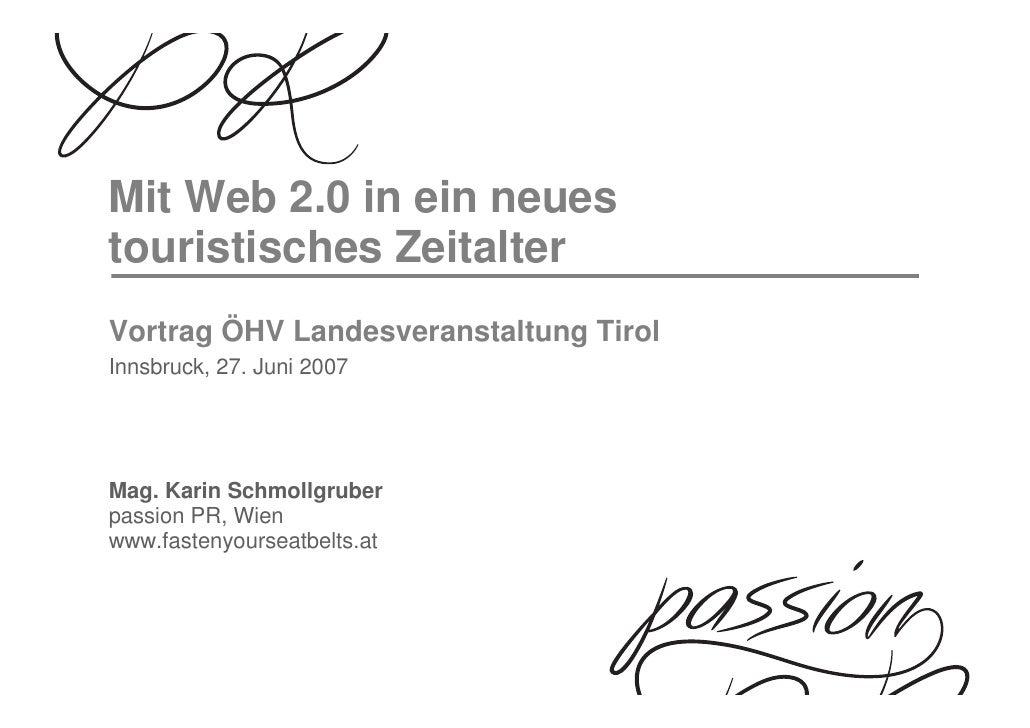 Mit Web 2.0 in ein neues touristisches Zeitalter Vortrag ÖHV Landesveranstaltung Tirol Innsbruck, 27. Juni 2007     Mag. K...