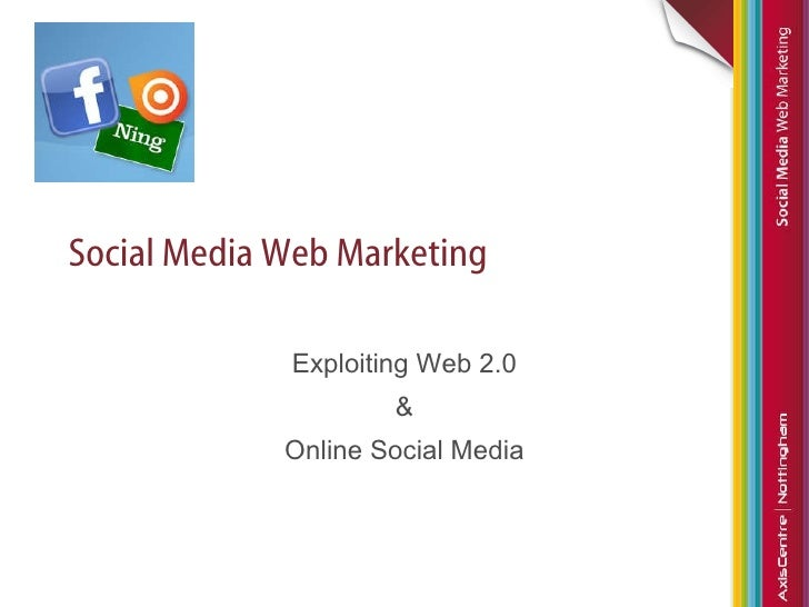 Social Media Web Marketing Exploiting Web 2.0 & Online Social Media
