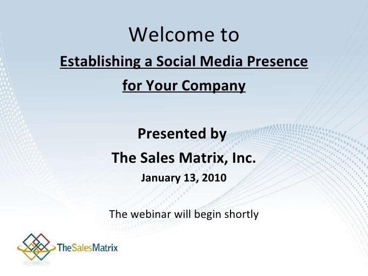 Welcome to <ul><li>Establishing a Social Media Presence </li></ul><ul><li>for Your Company </li></ul><ul><li>Presented by ...