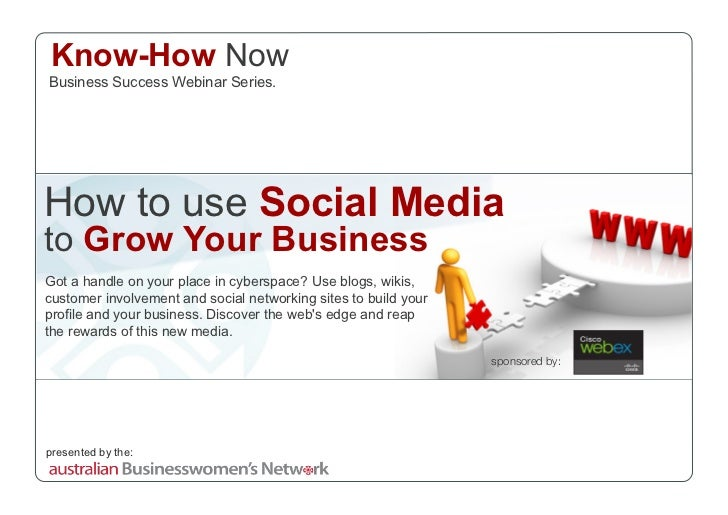 Know-How Now Business Success Webinar Series.     How to use Social Media to Grow Your Business Got a handle on your place...