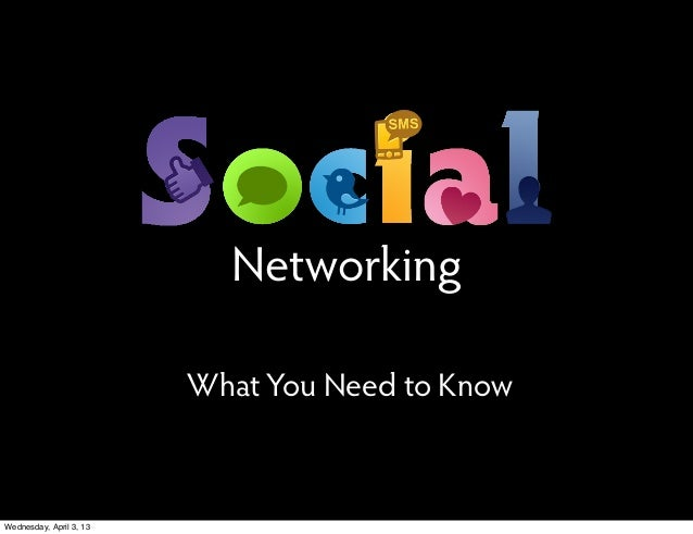 Networking                         What You Need to KnowWednesday, April 3, 13