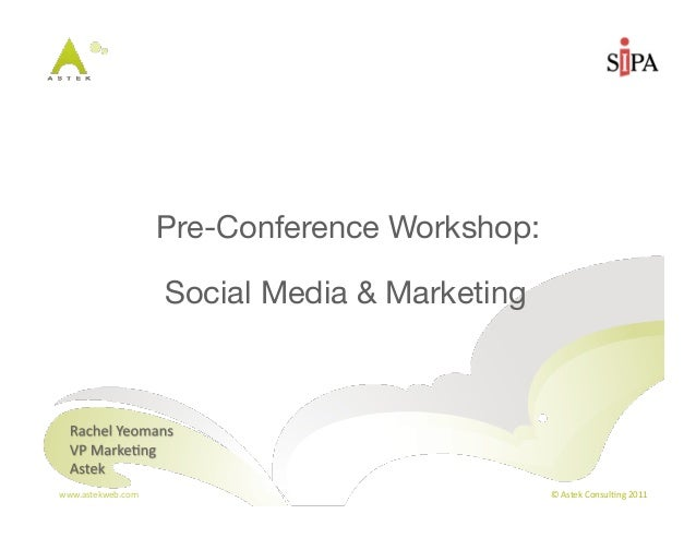 Pre-Conference Workshop:                       Social Media & Marketingwww.astekweb.com	                                 ©...