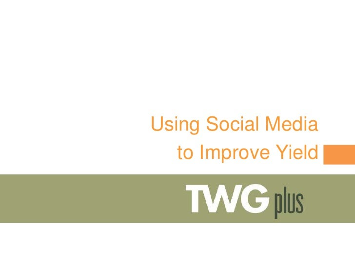 Using Social Media   to Improve Yield