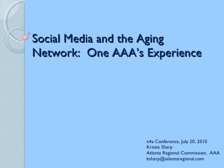 Social Media and the Aging Network:  One AAA's Experience n4a Conference, July 20, 2010 Kristie Sharp Atlanta Regional Com...