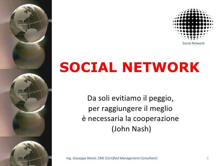 SOCIAL NETWORK Da soli evitiamo il peggio,  per raggiungere il meglio  è necessaria la cooperazione  (John Nash) 02/06/09 ...