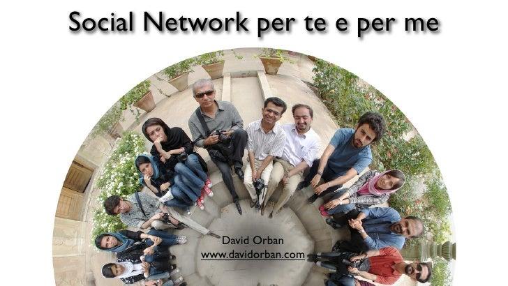 Social Network per te e per me                 David Orban           www.davidorban.com