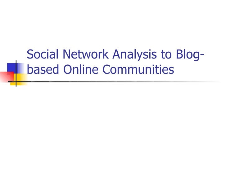 Social Network Analysis To Blog Based Online Communities