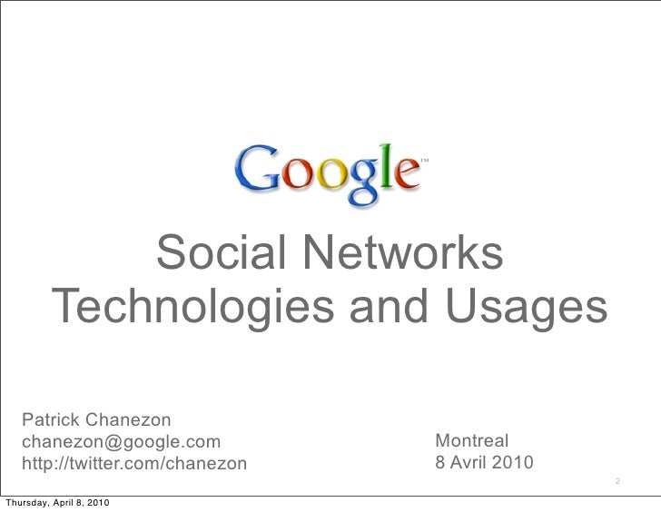 Social Networks           Technologies and Usages     Patrick Chanezon    chanezon@google.com           Montreal    http:/...