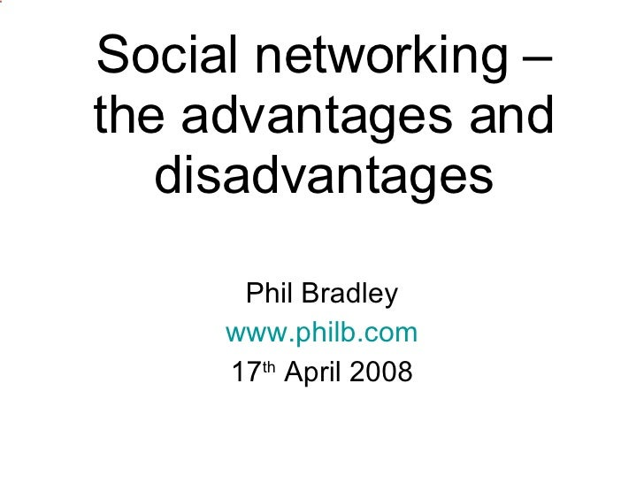 Social networking – the advantages and disadvantages Phil Bradley www.philb.com 17 th  April 2008
