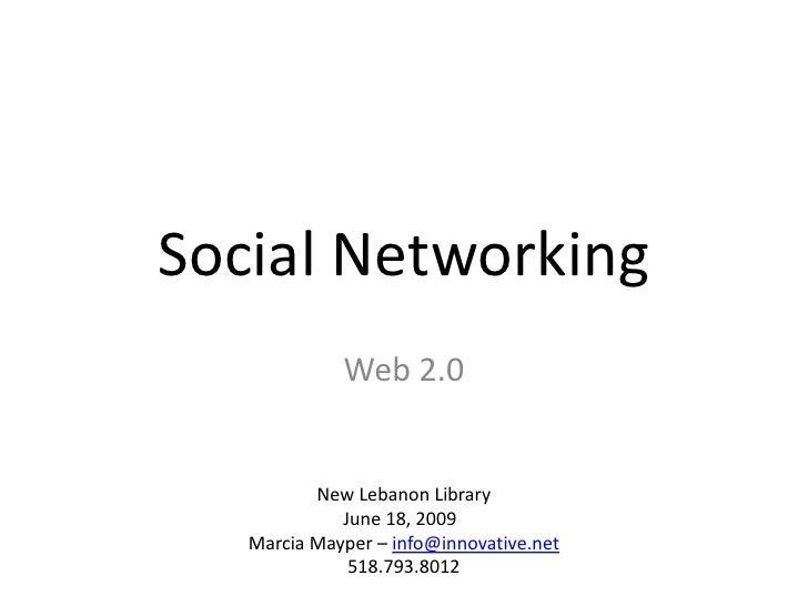 Social Networking              Web 2.0             New Lebanon Library              June 18, 2009    Marcia Mayper – info@...