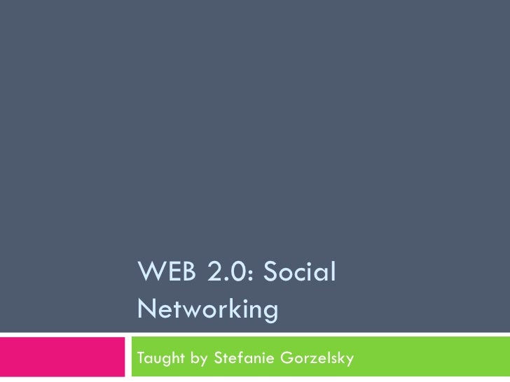 WEB 2.0: Social Networking Taught by Stefanie Gorzelsky