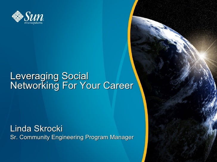 Leveraging Social Networking For Your Career    Linda Skrocki Sr. Community Engineering Program Manager                   ...