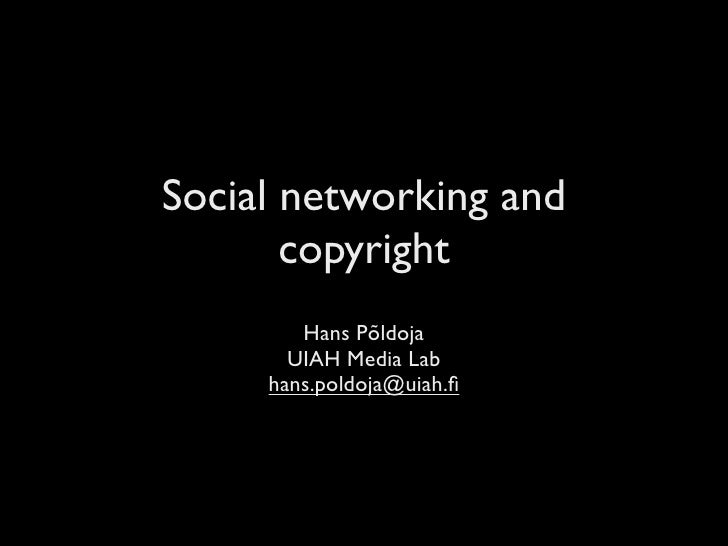 Social networking and        copyright         Hans Põldoja        UIAH Media Lab      hans.poldoja@uiah.fi