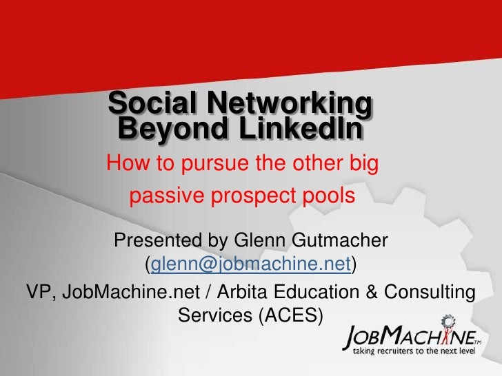 Social Networking          Beyond LinkedIn         How to pursue the other big           passive prospect pools          P...