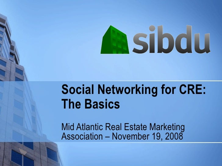 Social Networking for CRE:  The Basics Mid Atlantic Real Estate Marketing Association – November 19, 2008