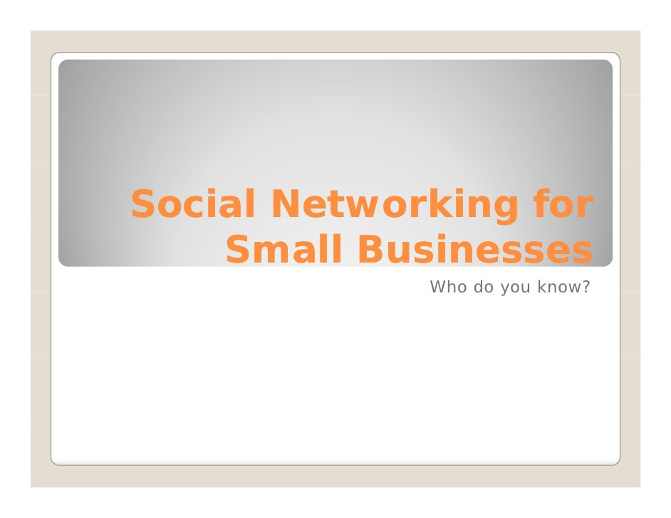 Social Networking for     Small Businesses              Who do you know?