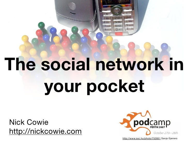 The social network in     your pocket Nick Cowie http://nickcowie.com                        http://www.sxc.hu/photo/75285...