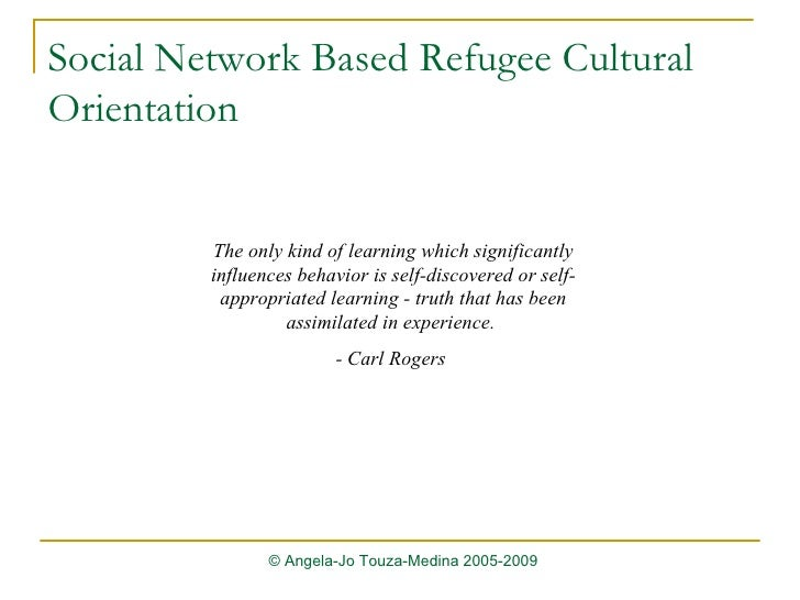 Social Network Based Refugee Cultural Orientation The only kind of learning which significantly influences behavior is sel...