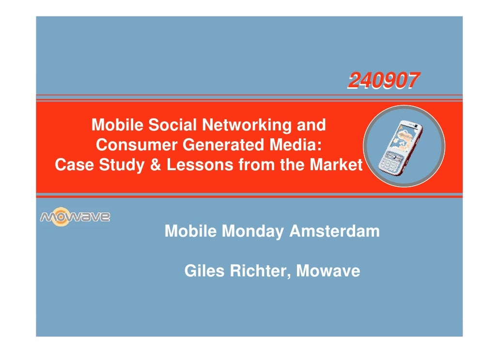 240907     Mobile Social Networking and     Consumer Generated Media:      Company Overview Case Study & Lessons from the ...