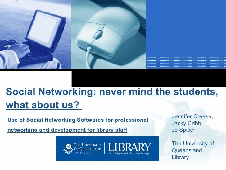 Social Networking: Never mind the students, what about us? Use of social networking software for professional networking and development for library staff